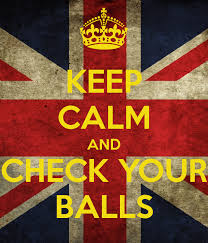 keep calm and check your balls